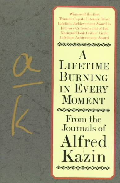 A Lifetime Burning in Every Moment: From the Journals of Alfred Kazin cover