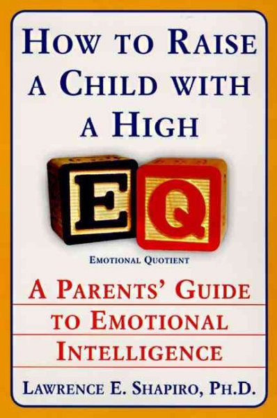 How to Raise a Child with a High EQ: A Parents' Guide to Emotional Intelligence cover