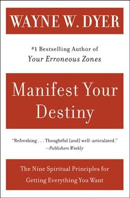 Manifest Your Destiny: The Nine Spiritual Principles for Getting Everything You Want cover