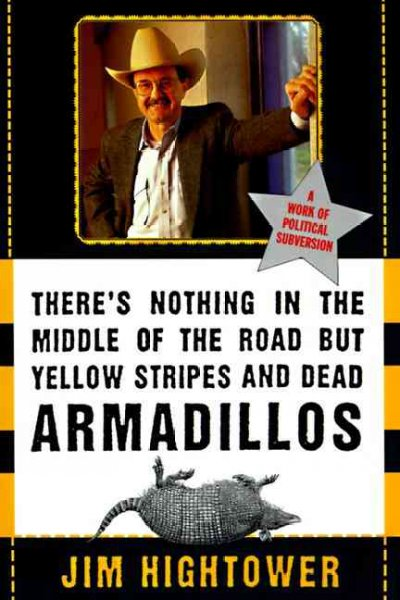 There's Nothing in the Middle of the Road but Yellow Stripes and Dead Armadillos: A Work of Political Subversion cover