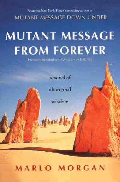 Mutant Message from Forever : A Novel of Aboriginal Wisdom
