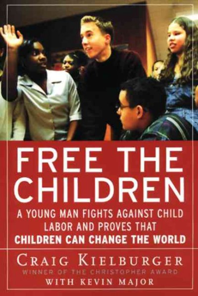 Free the Children: A Young Man Fights Against Child Labor and Proves that Children Can Change the World cover