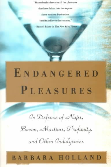 Endangered Pleasures: In Defense of Naps, Bacon, Martinis, Profanity, and Other Indulgences cover