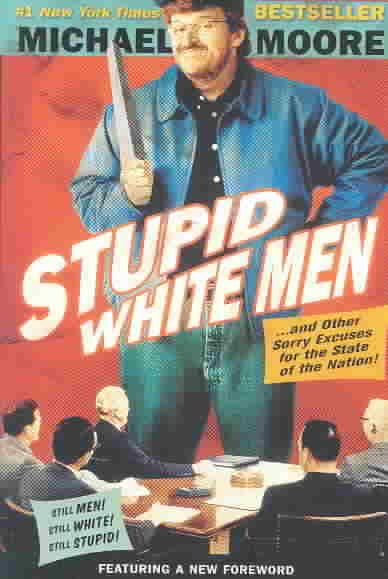 Stupid White Men: . . . And Other Sorry Excuses for the State of the Nation! cover