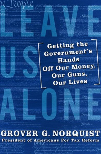 Leave Us Alone: Getting the Government's Hands Off Our Money, Our Guns, Our Lives cover