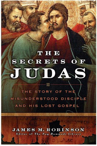 The Secrets of Judas: The Story of the Misunderstood Disciple and His Lost Gospel cover