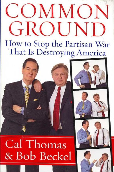 Common Ground: How to Stop the Partisan War That Is Destroying America cover
