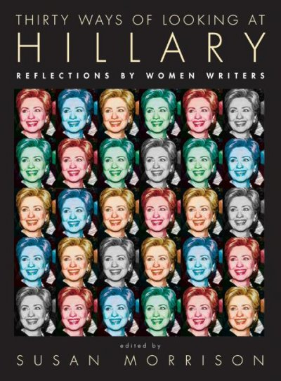 Thirty Ways of Looking at Hillary: Reflections by Women Writers cover