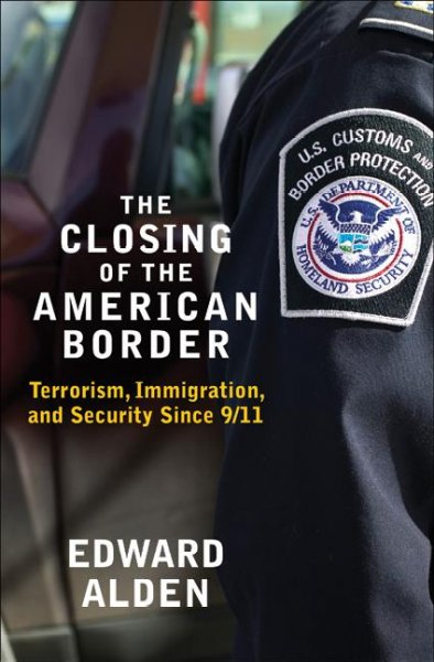 The Closing of the American Border: Terrorism, Immigration, and Security Since 9/11 cover