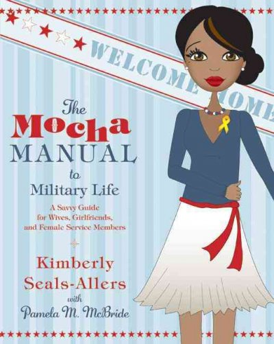The Mocha Manual to Military Life: A Savvy Guide for Wives, Girlfriends, and Female Service Members (Mocha Manuals) cover
