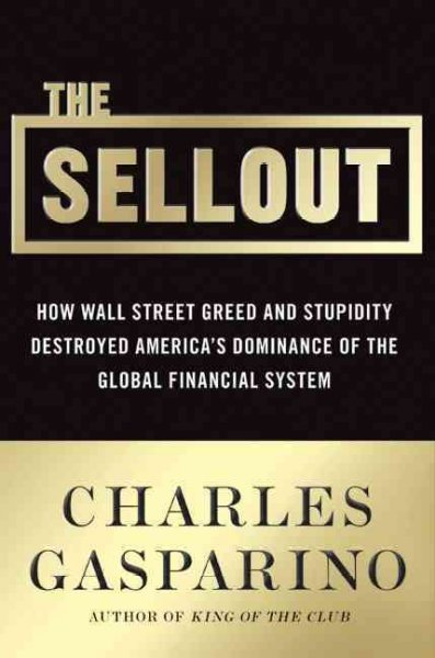 The Sellout: How Three Decades of Wall Street Greed and Government Mismanagement Destroyed the Global Financial System cover