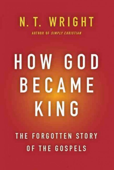 How God Became King: The Forgotten Story of the Gospels cover