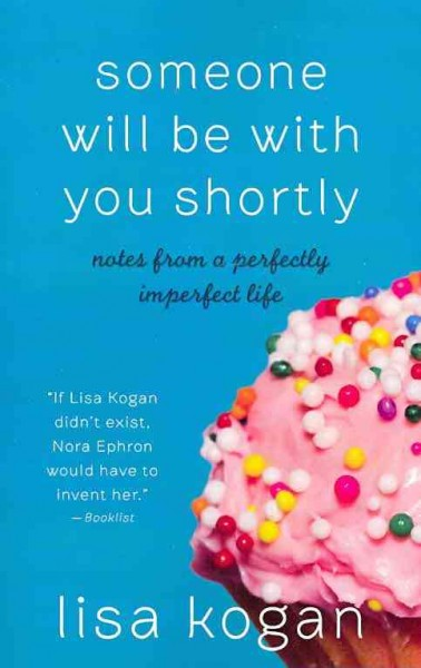 Someone Will Be with You Shortly: Notes from a Perfectly Imperfect Life cover