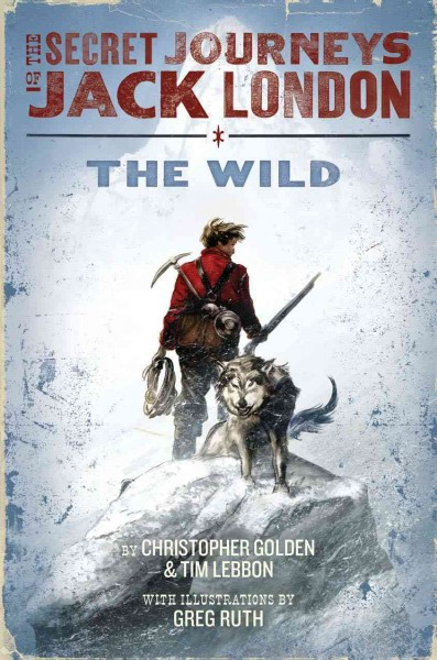 The Secret Journeys of Jack London, Book One: The Wild cover