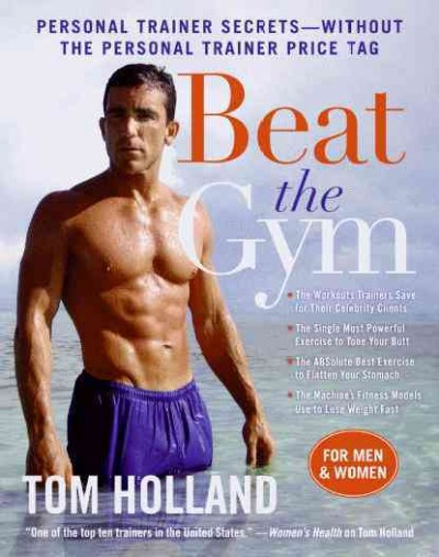 Beat the Gym: Personal Trainer Secrets--Without the Personal Trainer Price Tag