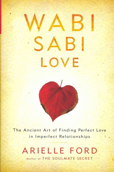 Wabi Sabi Love: The Ancient Art of Finding Perfect Love in Imperfect Relationships cover
