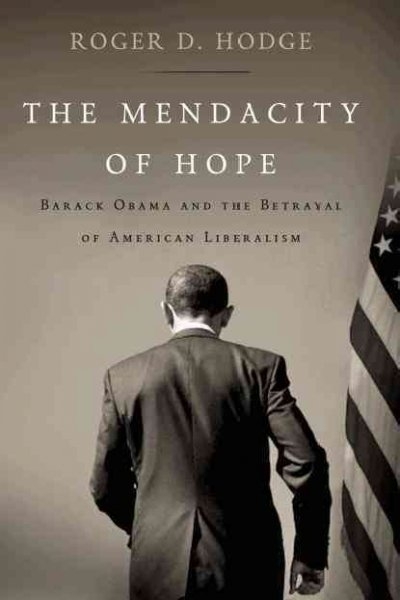 The Mendacity of Hope: Barack Obama and the Betrayal of American Liberalism cover