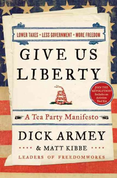 Give Us Liberty: A Tea Party Manifesto cover