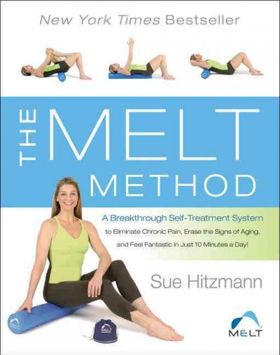 The MELT Method: A Breakthrough Self-Treatment System to Eliminate Chronic Pain, Erase the Signs of Aging, and Feel Fantastic in Just 10 Minutes a Day! cover