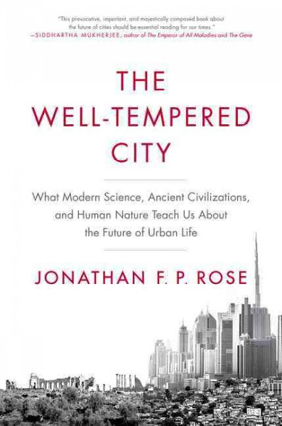 The Well-Tempered City: What Modern Science, Ancient Civilizations, and Human Nature Teach Us About the Future of Urban Life cover