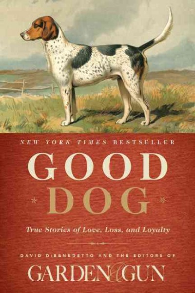 Good Dog: True Stories of Love, Loss, and Loyalty (Garden & Gun Books) cover