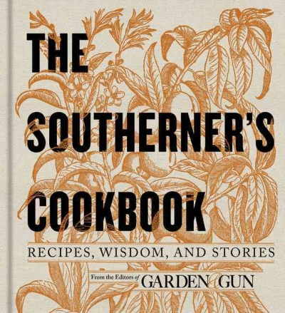 The Southerner's Cookbook: Recipes, Wisdom, and Stories (Garden & Gun Books) cover