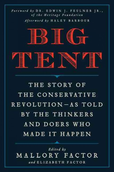 Big Tent: The Story of the Conservative Revolution--As Told by the Thinkers and Doers Who Made It Happen cover