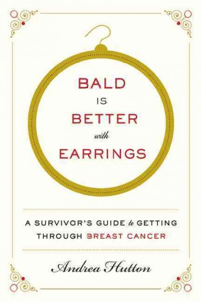 Bald Is Better with Earrings: A Survivor's Guide to Getting Through Breast Cancer cover