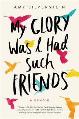 My Glory Was I Had Such Friends: A Memoir cover