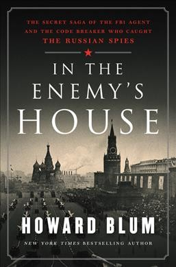 In the Enemy's House: The Secret Saga of the FBI Agent and the Code Breaker Who Caught the Russian Spies cover