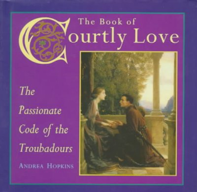 The Book of Courtly Love: The Passionate Code of the Troubadours cover