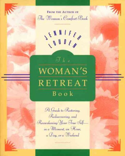 The Woman's Retreat Book : A Guide to Restoring, Rediscovering, and Reawakening Your True Self in a Moment, an Hour, a Day, or a Weekend (Comfort Book) cover