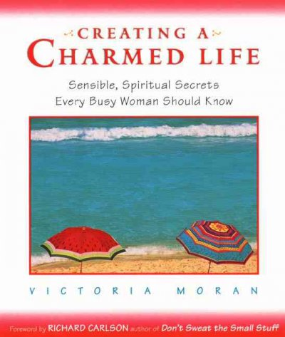 Creating a Charmed Life: Sensible, Spiritual Secrets Every Busy Woman Should Know cover