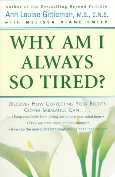Why Am I Always So Tired?: Discover How Correcting Your Body's Copper Imbalance Can * Keep Your Body From Giving Out Before Your Mind Does *Free You . . . Energy Breakthrough You've Been Looking For cover