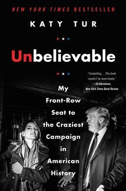 Unbelievable: My Front-Row Seat to the Craziest Campaign in American History cover