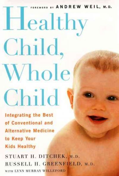 Healthy Child, Whole Child: Integrating the Best of Conventional and Alternative Medicine to Keep Your Kids Healthy cover