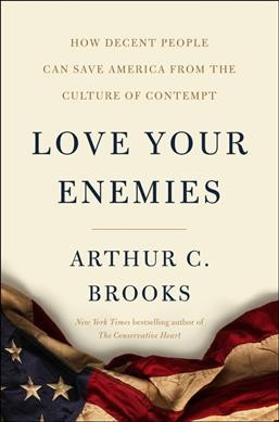 Love Your Enemies: How Decent People Can Save America from the Culture of Contempt cover