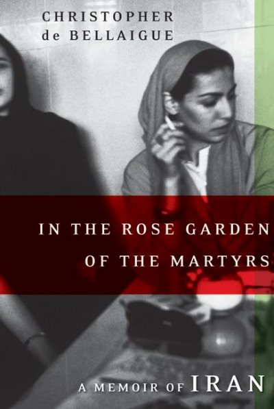 In the Rose Garden of the Martyrs: A Memoir of Iran cover