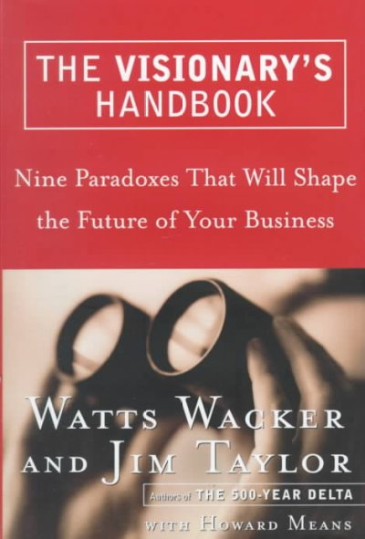 The Visionary's Handbook: Nine Paradoxes That Will Shape the Future of Your Business