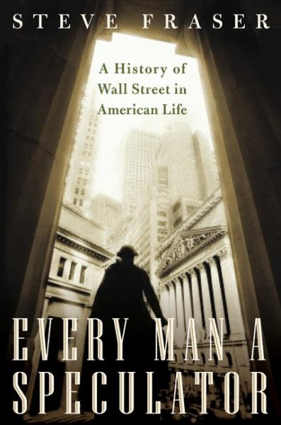 Every Man a Speculator: A History of Wall Street in American Life cover