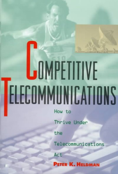 Competitive Telecommunications: How to Thrive Under the Telecommunications Act cover