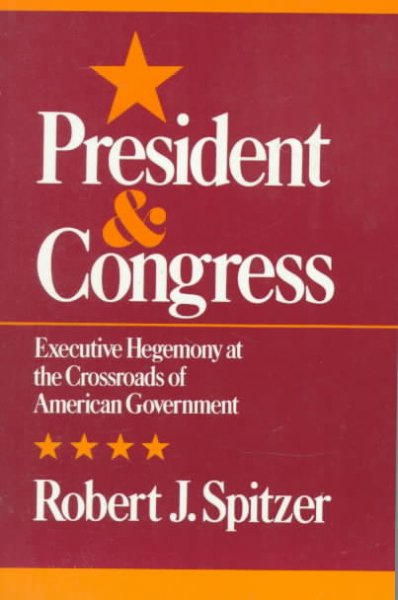 Presidency and Congress: Executive Hegemony At The Crossroads of American Government cover