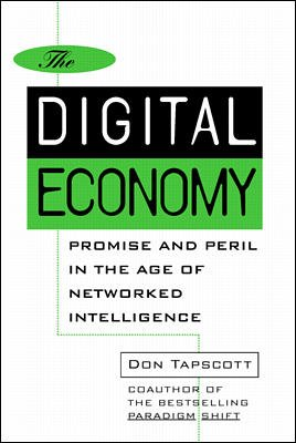 The Digital Economy: Promise and Peril in the Age of Networked Intelligence cover