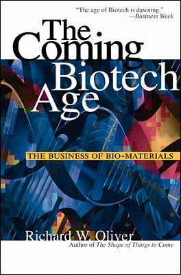The Coming Biotech Age: The Business of Bio-Materials cover