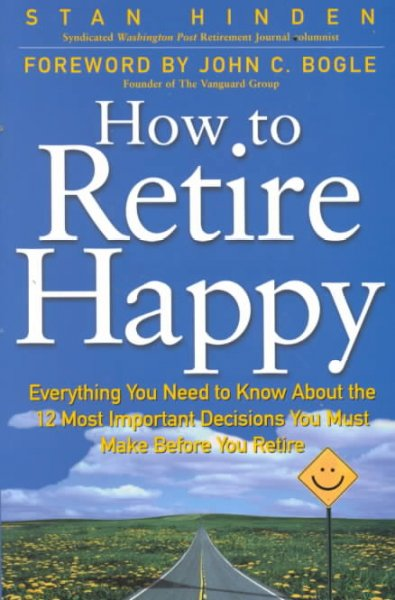 How To Retire Happy: Everything You Need to Know about the 12 Most Important Decisions You Must Make before You Retire cover