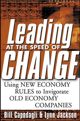 Leading at the Speed of Change: Using New Economy Rules to Transform Old Economy Companies cover