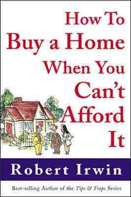 How to Buy a Home When You Can't Afford It cover