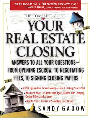 The Complete Guide to Your Real Estate Closing: Answers to All Your Questions - From Opening Escrow, to Negotiating Fees, to Signing the Closing Papers cover