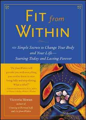Fit From Within : 101 Simple Secrets to Change Your Body and Your Life - Starting Today and Lasting Forever cover