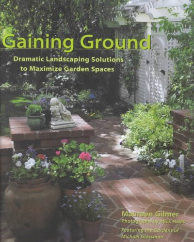 Gaining Ground : Dramatic Landscaping Solutions to Reclaim Lost Garden Spaces cover